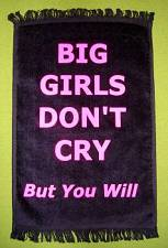 BIG GIRLS DON'T CRY  BUT YOU WILL   - Crying Towel   $9.99